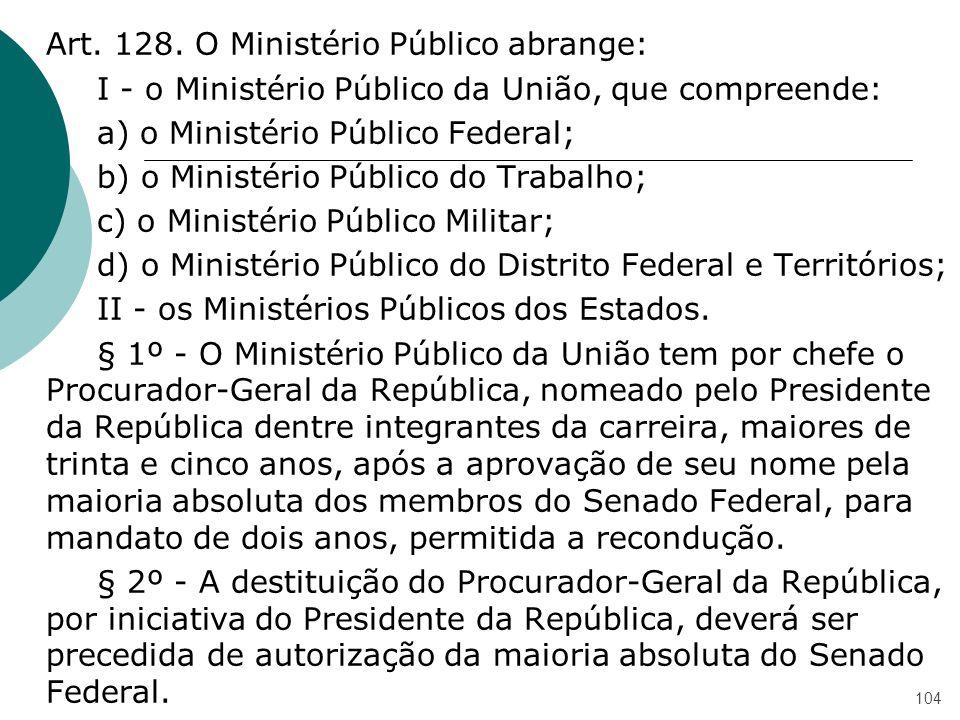 Art. 128. O Ministério Público abrange: I - o Ministério Público da União, que compreende: a) o Ministério Público Federal; b) o Ministério Público do