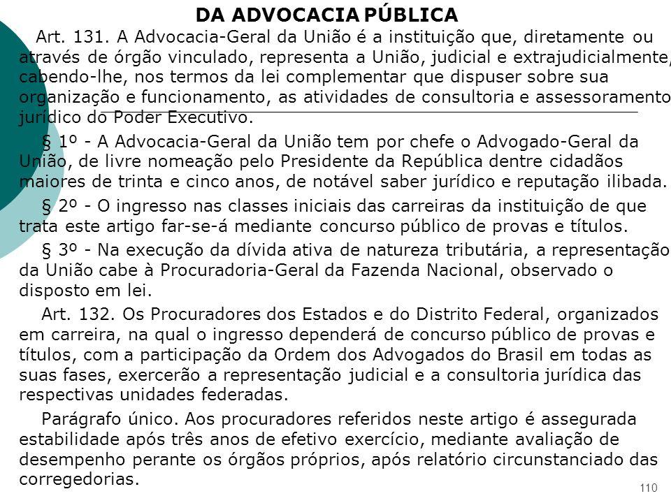 DA ADVOCACIA PÚBLICA Art. 131. A Advocacia-Geral da União é a instituição que, diretamente ou através de órgão vinculado, representa a União, judicial