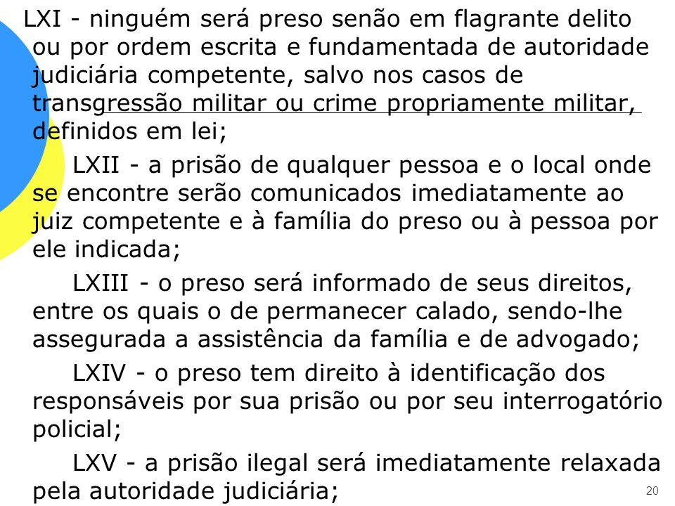 LXI - ninguém será preso senão em flagrante delito ou por ordem escrita e fundamentada de autoridade judiciária competente, salvo nos casos de transgr