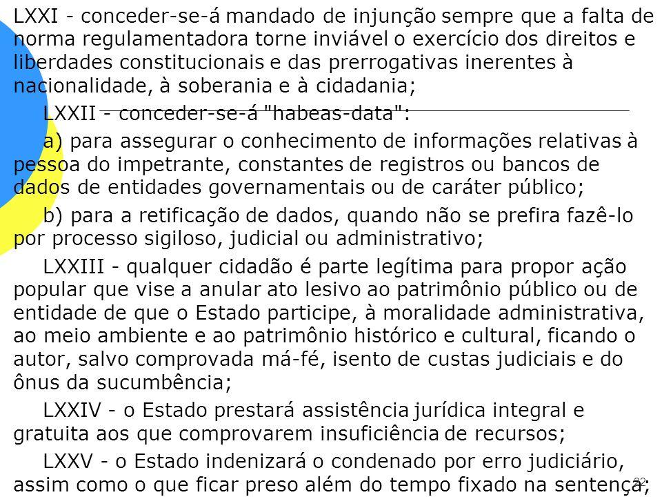 LXXI - conceder-se-á mandado de injunção sempre que a falta de norma regulamentadora torne inviável o exercício dos direitos e liberdades constitucion