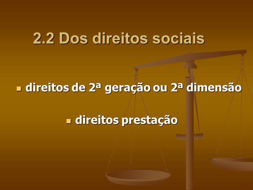 2.2 Dos direitos sociais 25 direitos de 2ª geração ou 2ª dimensão direitos de 2ª geração ou 2ª dimensão direitos prestação direitos prestação