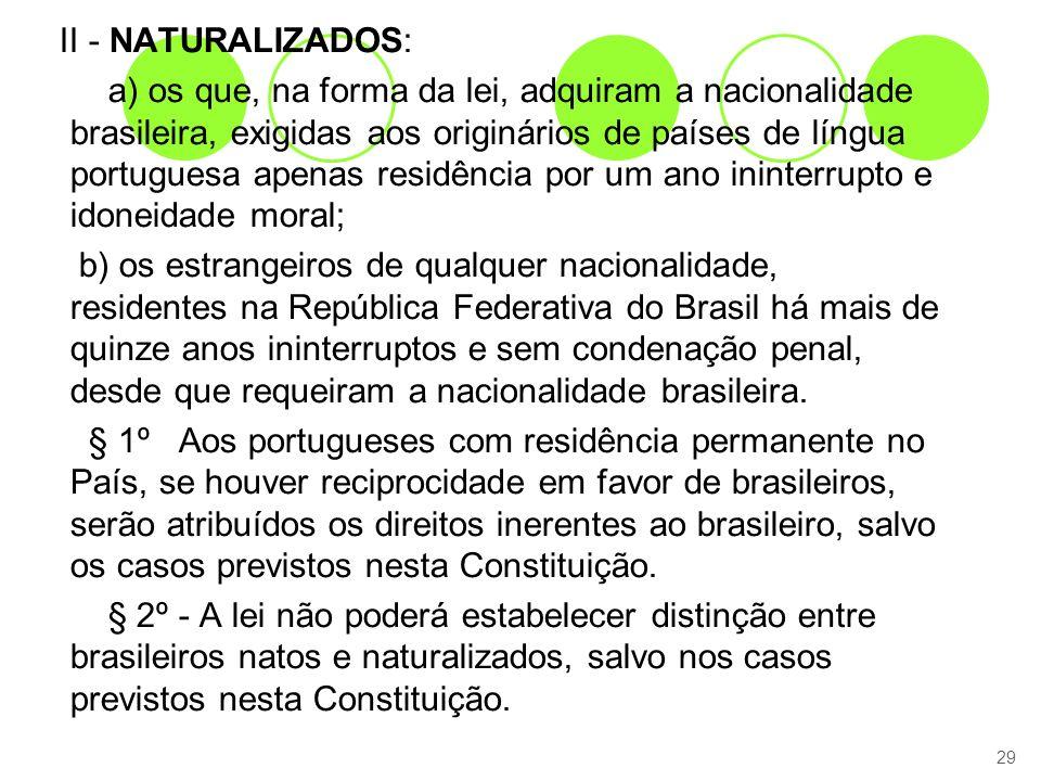 II - NATURALIZADOS: a) os que, na forma da lei, adquiram a nacionalidade brasileira, exigidas aos originários de países de língua portuguesa apenas re