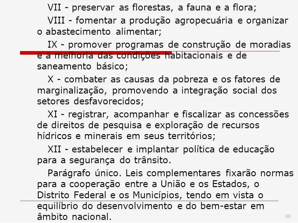 VII - preservar as florestas, a fauna e a flora; VIII - fomentar a produção agropecuária e organizar o abastecimento alimentar; IX - promover programa
