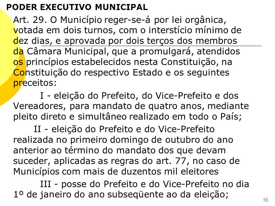 PODER EXECUTIVO MUNICIPAL Art. 29. O Município reger-se-á por lei orgânica, votada em dois turnos, com o interstício mínimo de dez dias, e aprovada po