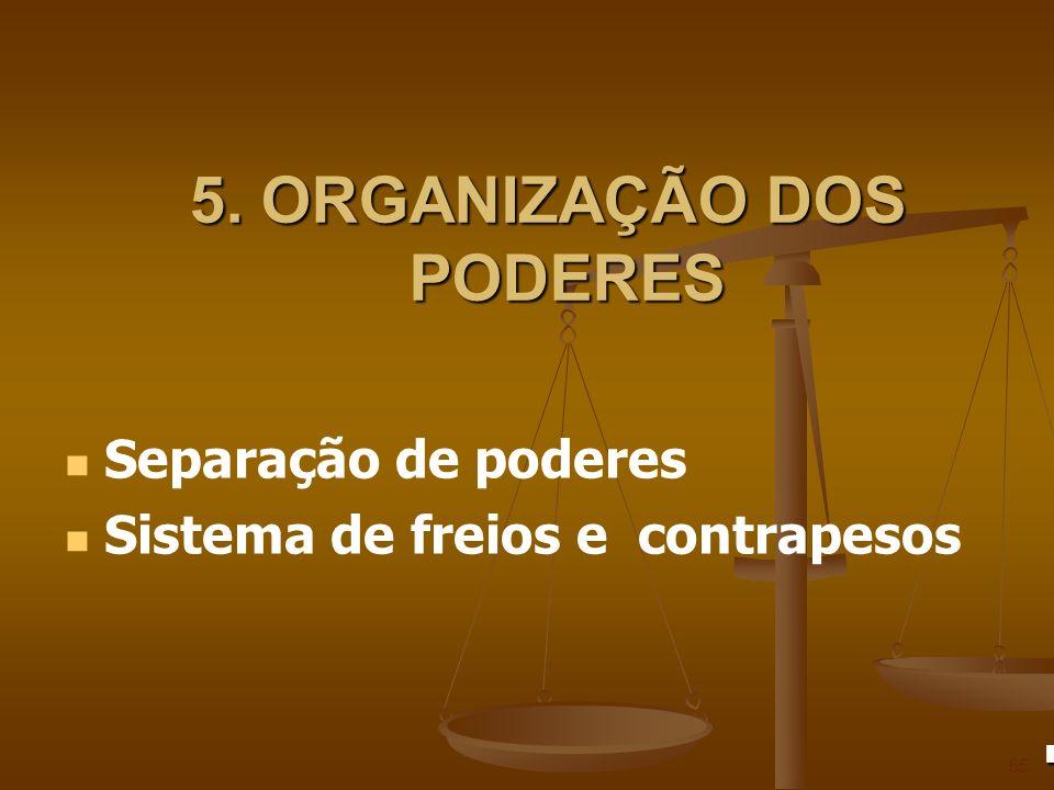5. ORGANIZAÇÃO DOS PODERES 65 Separação de poderes Sistema de freios e contrapesos