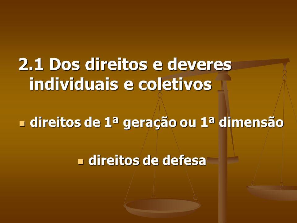 2.1 Dos direitos e deveres individuais e coletivos direitos de 1ª geração ou 1ª dimensão direitos de 1ª geração ou 1ª dimensão direitos de defesa dire