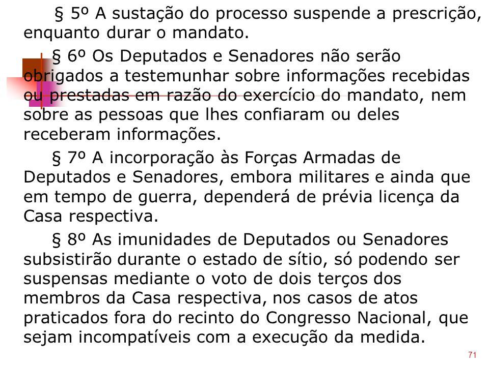 § 5º A sustação do processo suspende a prescrição, enquanto durar o mandato. § 6º Os Deputados e Senadores não serão obrigados a testemunhar sobre inf
