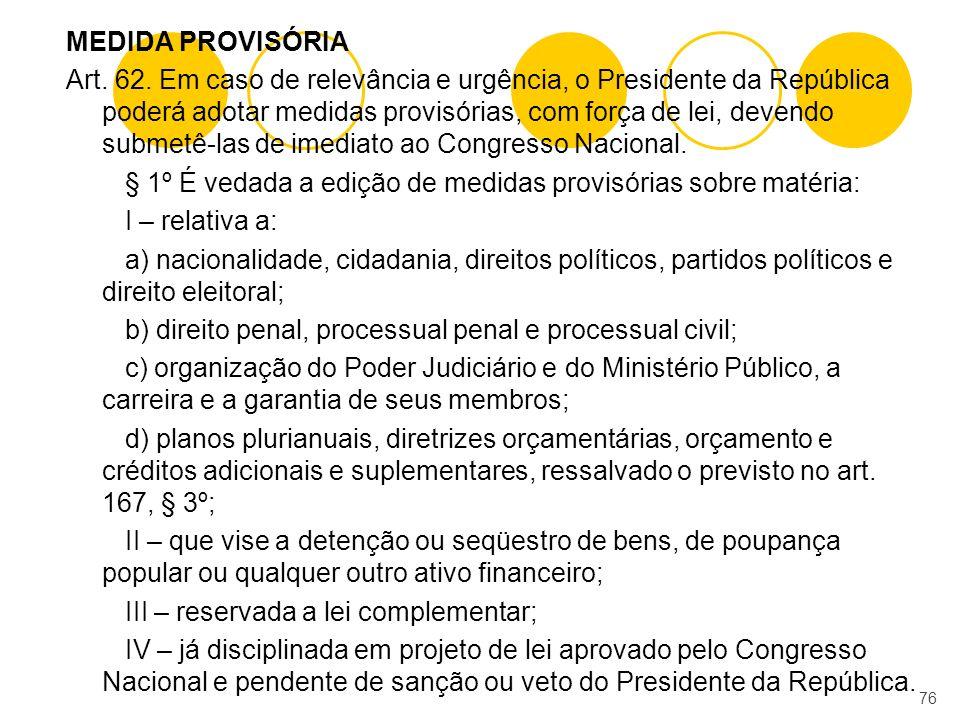 MEDIDA PROVISÓRIA Art. 62. Em caso de relevância e urgência, o Presidente da República poderá adotar medidas provisórias, com força de lei, devendo su