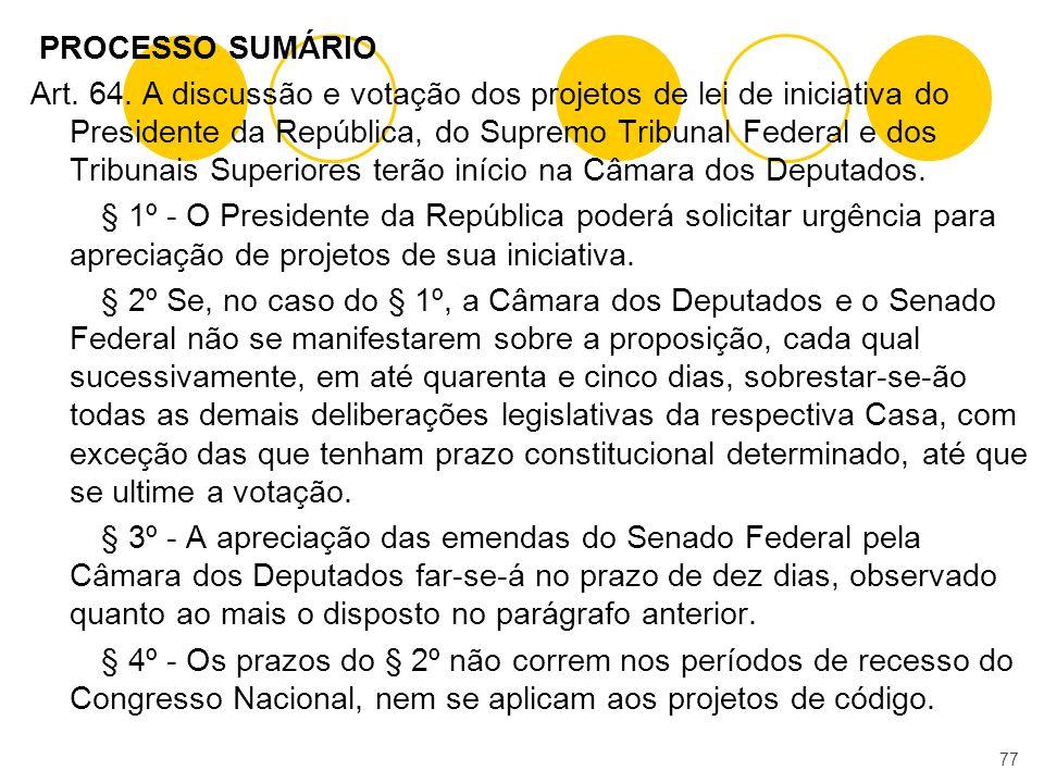 PROCESSO SUMÁRIO Art. 64. A discussão e votação dos projetos de lei de iniciativa do Presidente da República, do Supremo Tribunal Federal e dos Tribun