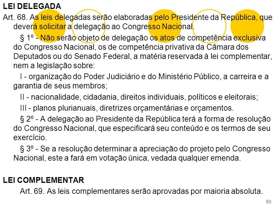 LEI DELEGADA Art. 68. As leis delegadas serão elaboradas pelo Presidente da República, que deverá solicitar a delegação ao Congresso Nacional. § 1º -