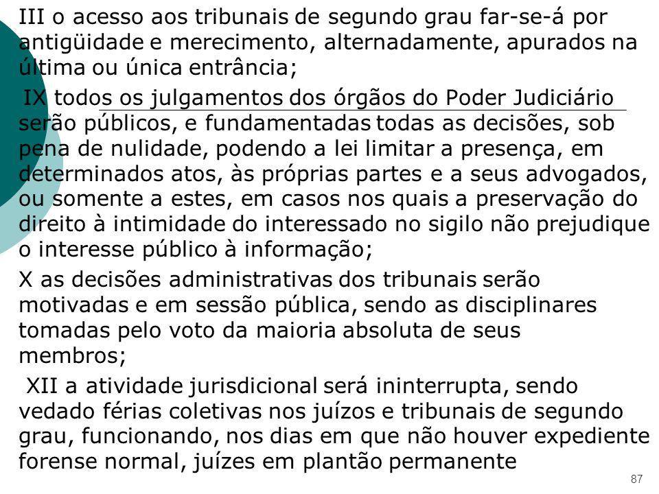 III o acesso aos tribunais de segundo grau far-se-á por antigüidade e merecimento, alternadamente, apurados na última ou única entrância; IX todos os
