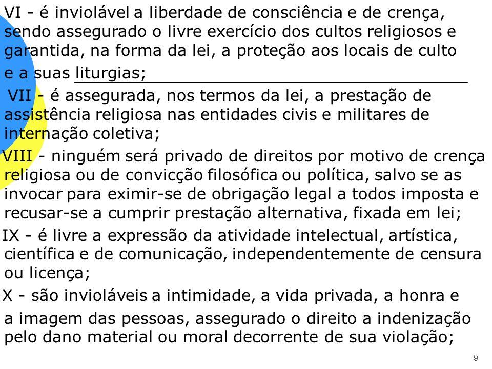 9 VI - é inviolável a liberdade de consciência e de crença, sendo assegurado o livre exercício dos cultos religiosos e garantida, na forma da lei, a p