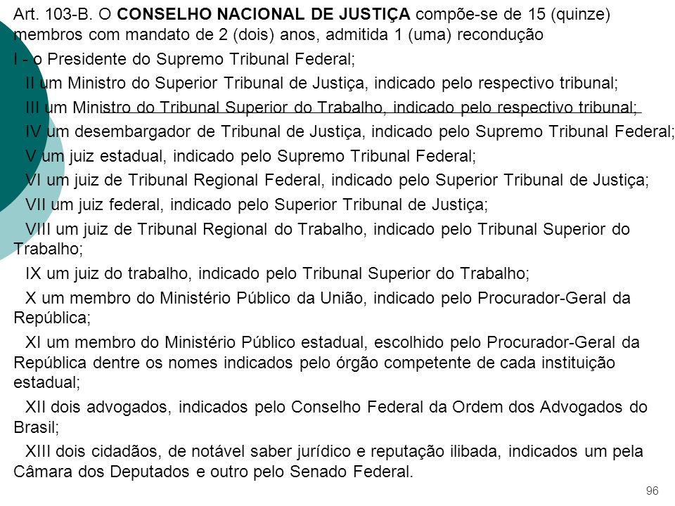 Art. 103-B. O CONSELHO NACIONAL DE JUSTIÇA compõe-se de 15 (quinze) membros com mandato de 2 (dois) anos, admitida 1 (uma) recondução I - o Presidente