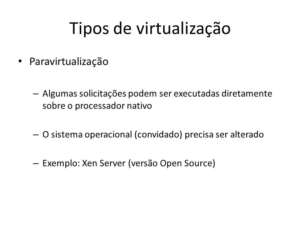 Tipos de virtualização Paravirtualização – Algumas solicitações podem ser executadas diretamente sobre o processador nativo – O sistema operacional (c