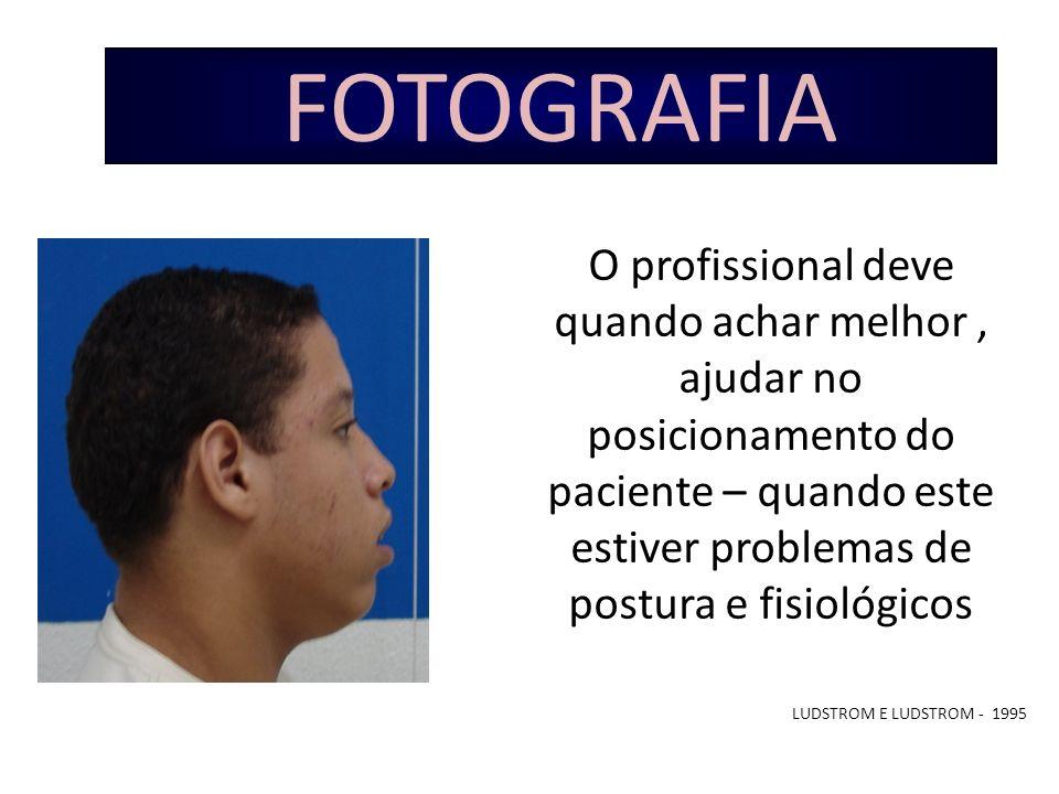 FOTOGRAFIA O profissional deve quando achar melhor, ajudar no posicionamento do paciente – quando este estiver problemas de postura e fisiológicos LUD