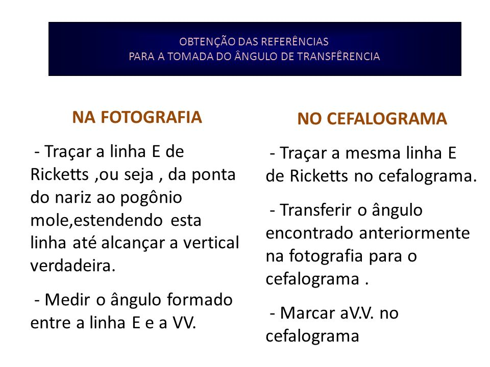 OBTENÇÃO DAS REFERÊNCIAS PARA A TOMADA DO ÂNGULO DE TRANSFÊRENCIA NA FOTOGRAFIA - Traçar a linha E de Ricketts,ou seja, da ponta do nariz ao pogônio m