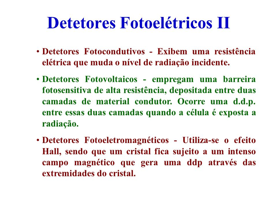 Detetores Fotoelétricos II Detetores Fotocondutivos - Exibem uma resistência elétrica que muda o nível de radiação incidente. Detetores Fotovoltaicos