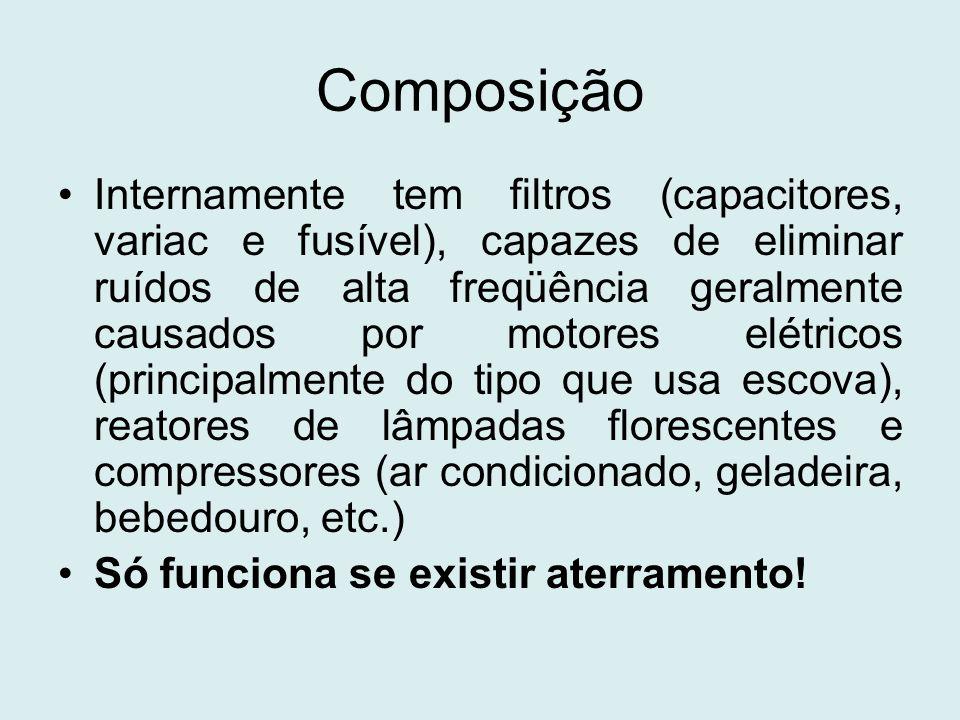 Composição Internamente tem filtros (capacitores, variac e fusível), capazes de eliminar ruídos de alta freqüência geralmente causados por motores elé