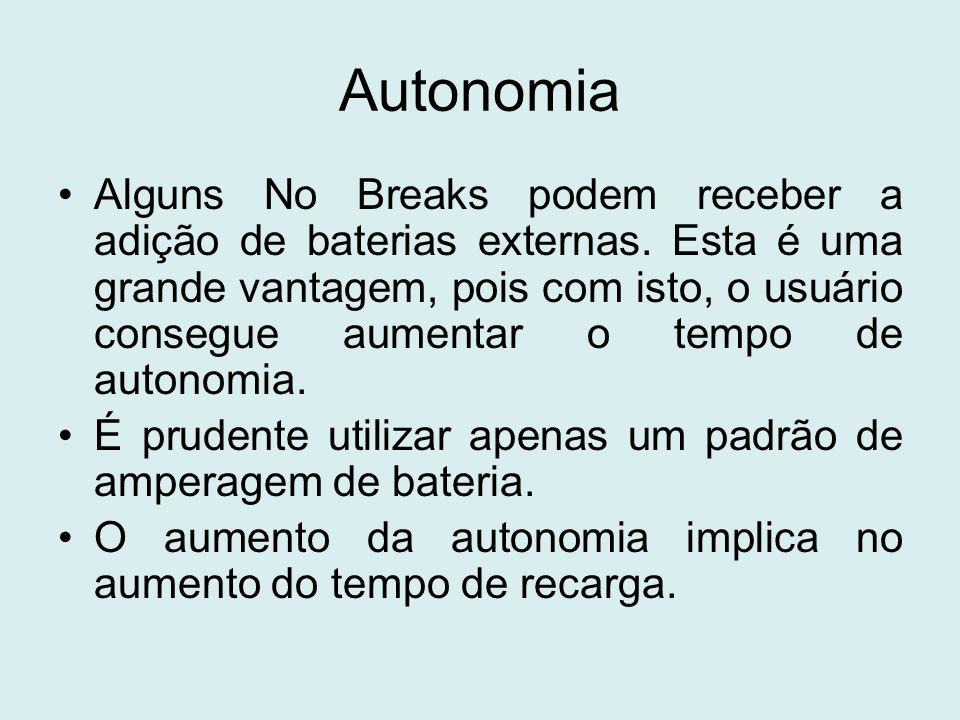 Autonomia Alguns No Breaks podem receber a adição de baterias externas. Esta é uma grande vantagem, pois com isto, o usuário consegue aumentar o tempo