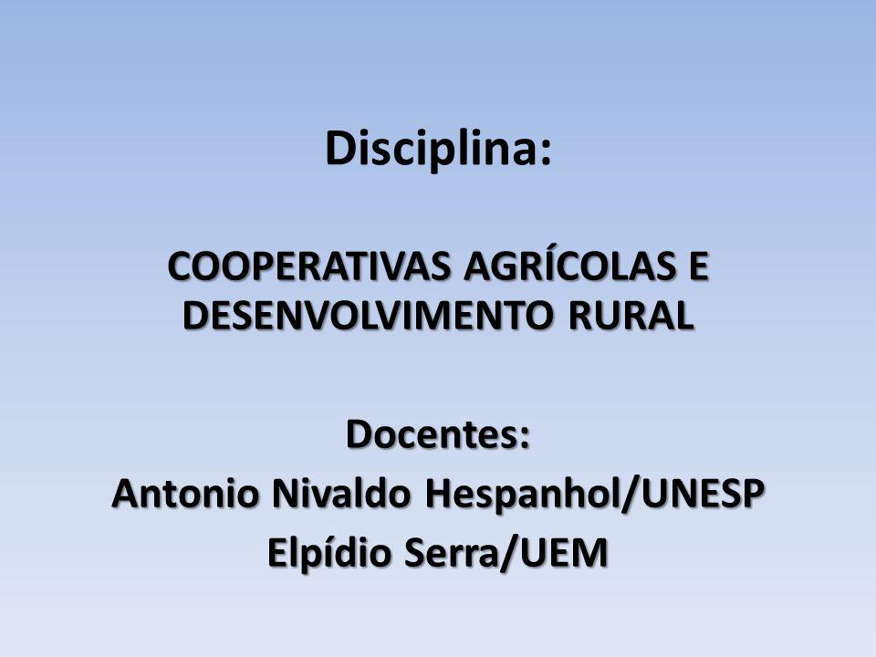 Disciplina: COOPERATIVAS AGRÍCOLAS E DESENVOLVIMENTO RURAL Docentes: Antonio Nivaldo Hespanhol/UNESP Elpídio Serra/UEM