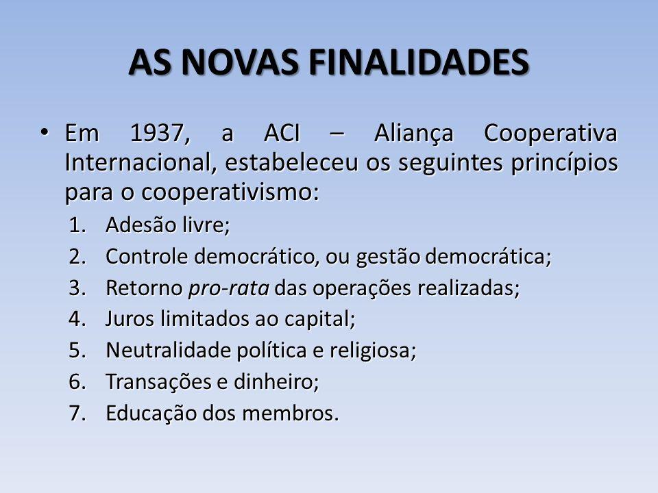 AS NOVAS FINALIDADES Em 1937, a ACI – Aliança Cooperativa Internacional, estabeleceu os seguintes princípios para o cooperativismo: Em 1937, a ACI – A