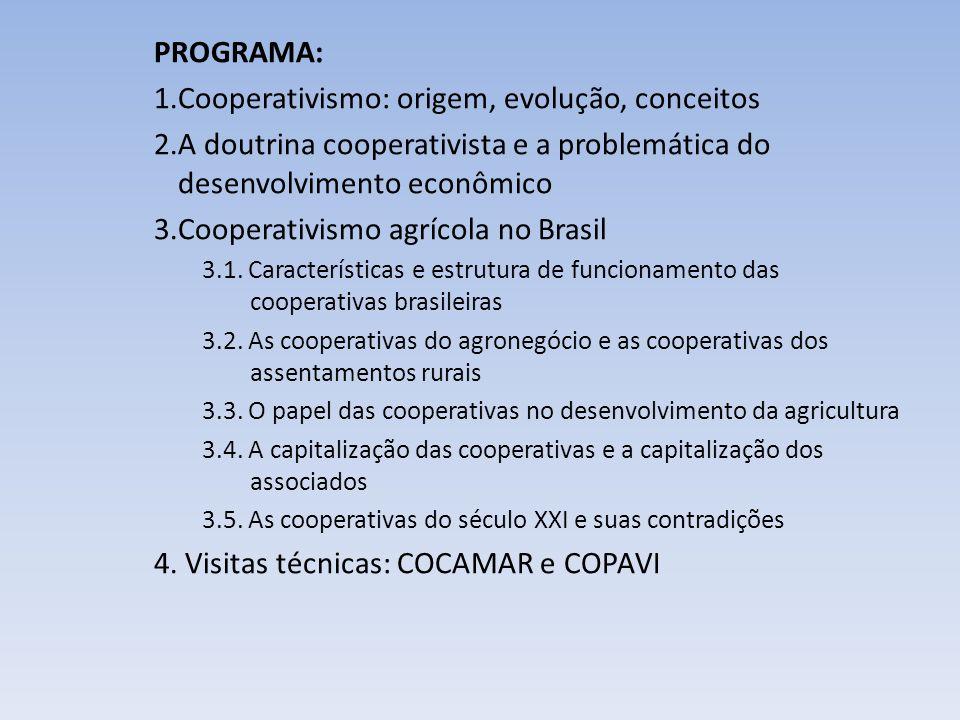 PROGRAMA: 1.Cooperativismo: origem, evolução, conceitos 2.A doutrina cooperativista e a problemática do desenvolvimento econômico 3.Cooperativismo agr