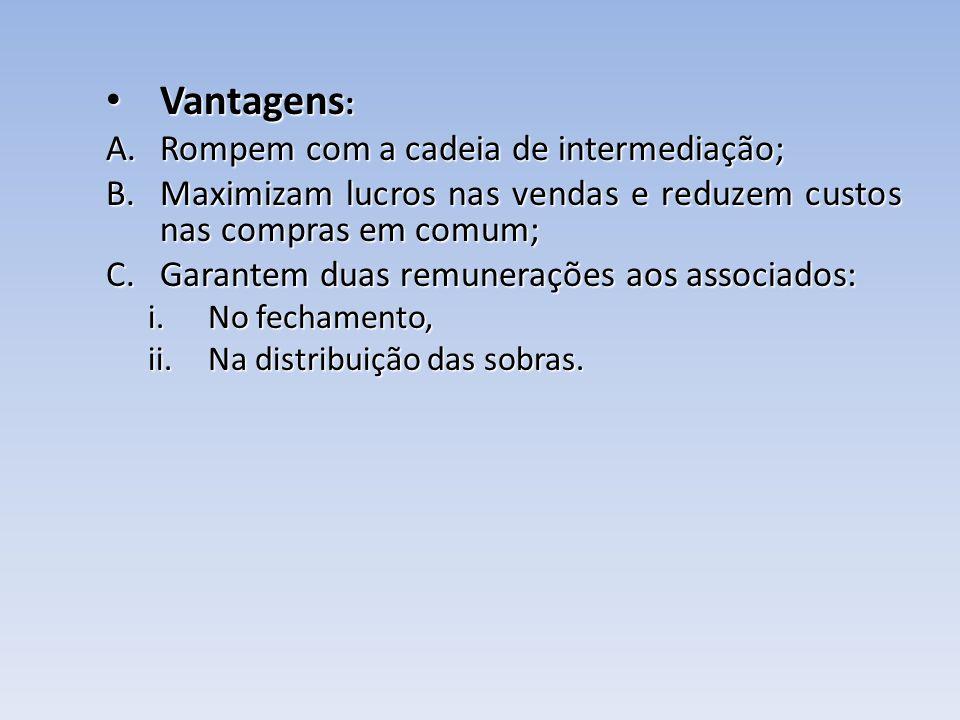 Vantagens : Vantagens : A.Rompem com a cadeia de intermediação; B.Maximizam lucros nas vendas e reduzem custos nas compras em comum; C.Garantem duas r