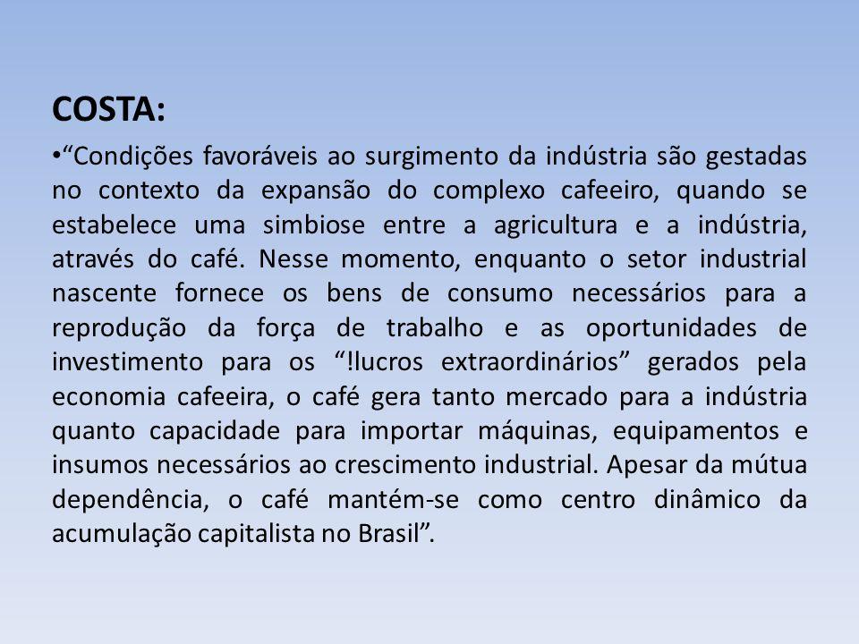 COSTA: Condições favoráveis ao surgimento da indústria são gestadas no contexto da expansão do complexo cafeeiro, quando se estabelece uma simbiose en