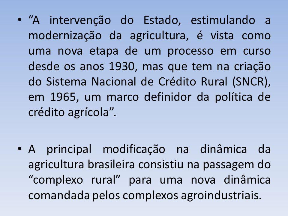 A intervenção do Estado, estimulando a modernização da agricultura, é vista como uma nova etapa de um processo em curso desde os anos 1930, mas que te