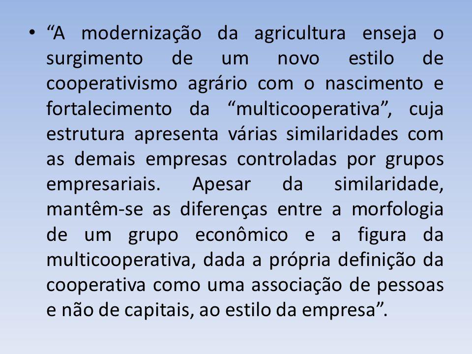 A modernização da agricultura enseja o surgimento de um novo estilo de cooperativismo agrário com o nascimento e fortalecimento da multicooperativa, c