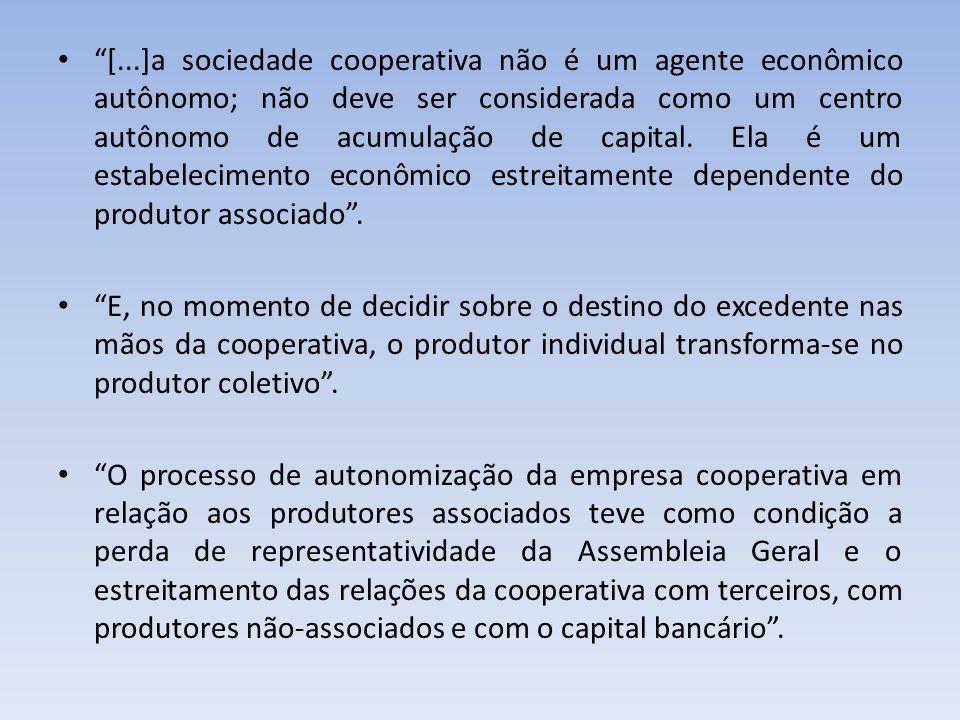 [...]a sociedade cooperativa não é um agente econômico autônomo; não deve ser considerada como um centro autônomo de acumulação de capital. Ela é um e