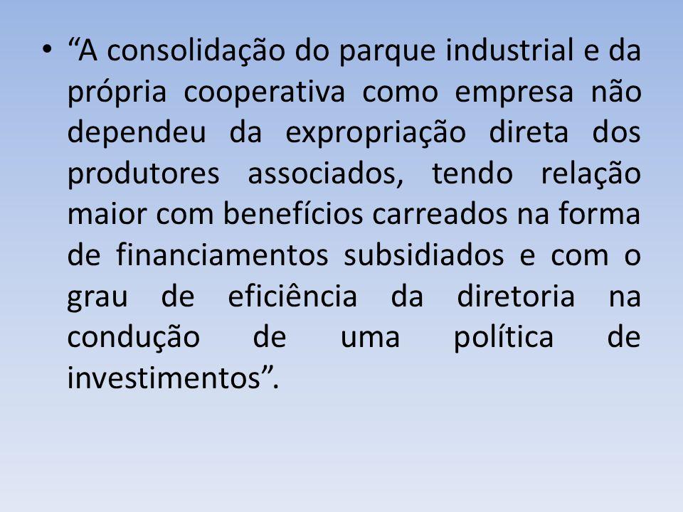 A consolidação do parque industrial e da própria cooperativa como empresa não dependeu da expropriação direta dos produtores associados, tendo relação