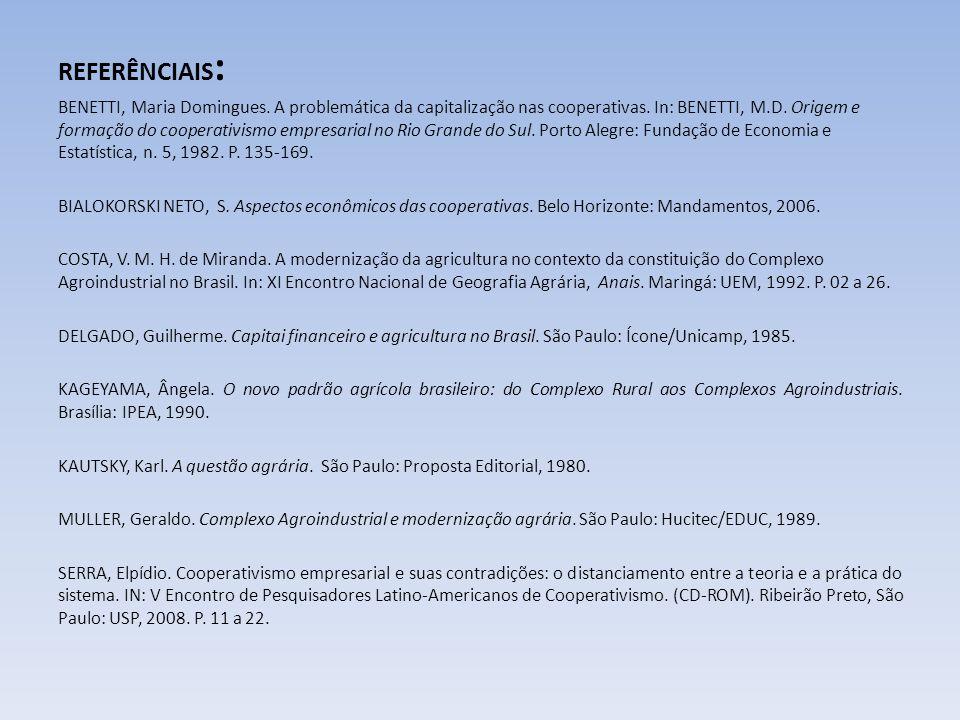 REFERÊNCIAIS : BENETTI, Maria Domingues. A problemática da capitalização nas cooperativas. In: BENETTI, M.D. Origem e formação do cooperativismo empre