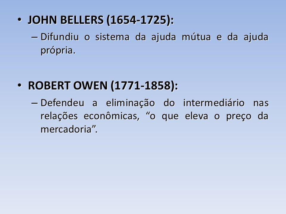 JOHN BELLERS (1654-1725): JOHN BELLERS (1654-1725): – Difundiu o sistema da ajuda mútua e da ajuda própria. ROBERT OWEN (1771-1858): ROBERT OWEN (1771