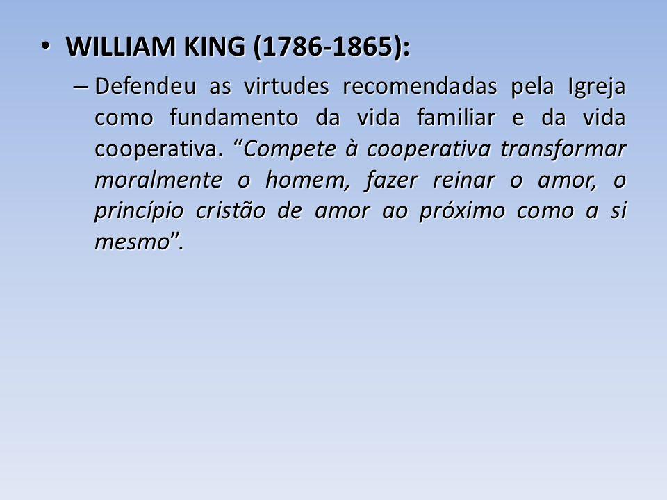 WILLIAM KING (1786-1865): WILLIAM KING (1786-1865): – Defendeu as virtudes recomendadas pela Igreja como fundamento da vida familiar e da vida coopera