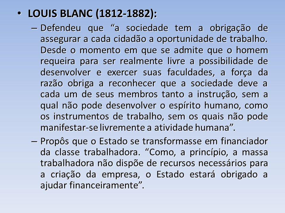LOUIS BLANC (1812-1882): LOUIS BLANC (1812-1882): – Defendeu que a sociedade tem a obrigação de assegurar a cada cidadão a oportunidade de trabalho. D