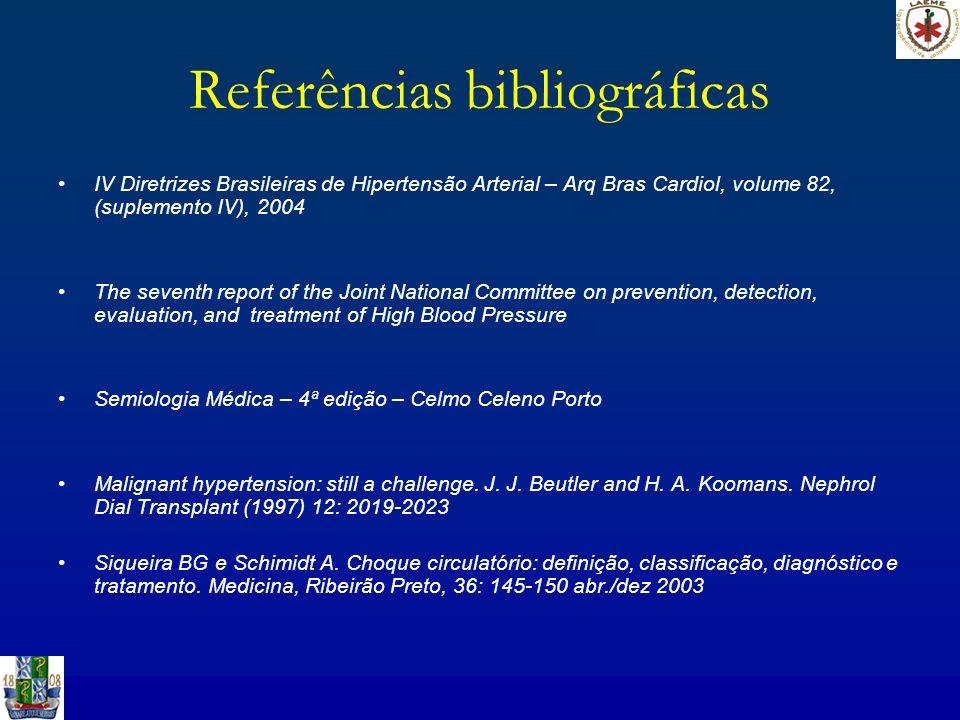 Referências bibliográficas IV Diretrizes Brasileiras de Hipertensão Arterial – Arq Bras Cardiol, volume 82, (suplemento IV), 2004 The seventh report o