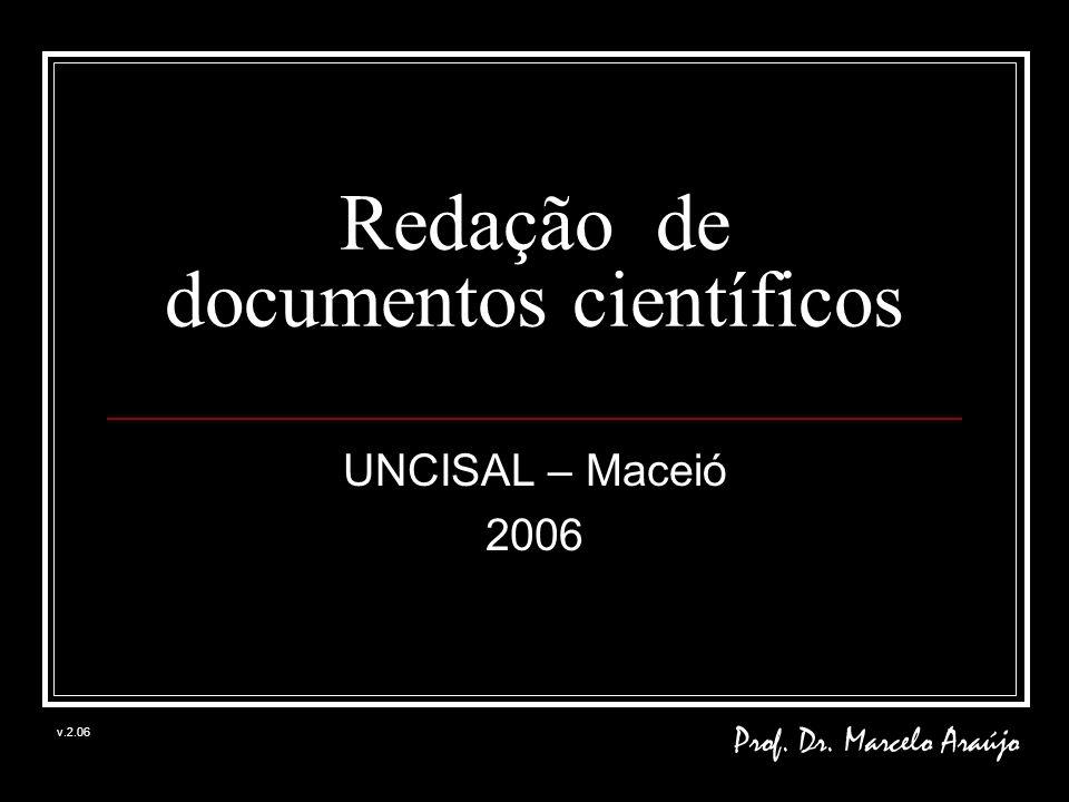 Redação de documentos científicos UNCISAL – Maceió 2006 Prof. Dr. Marcelo Araújo v.2.06