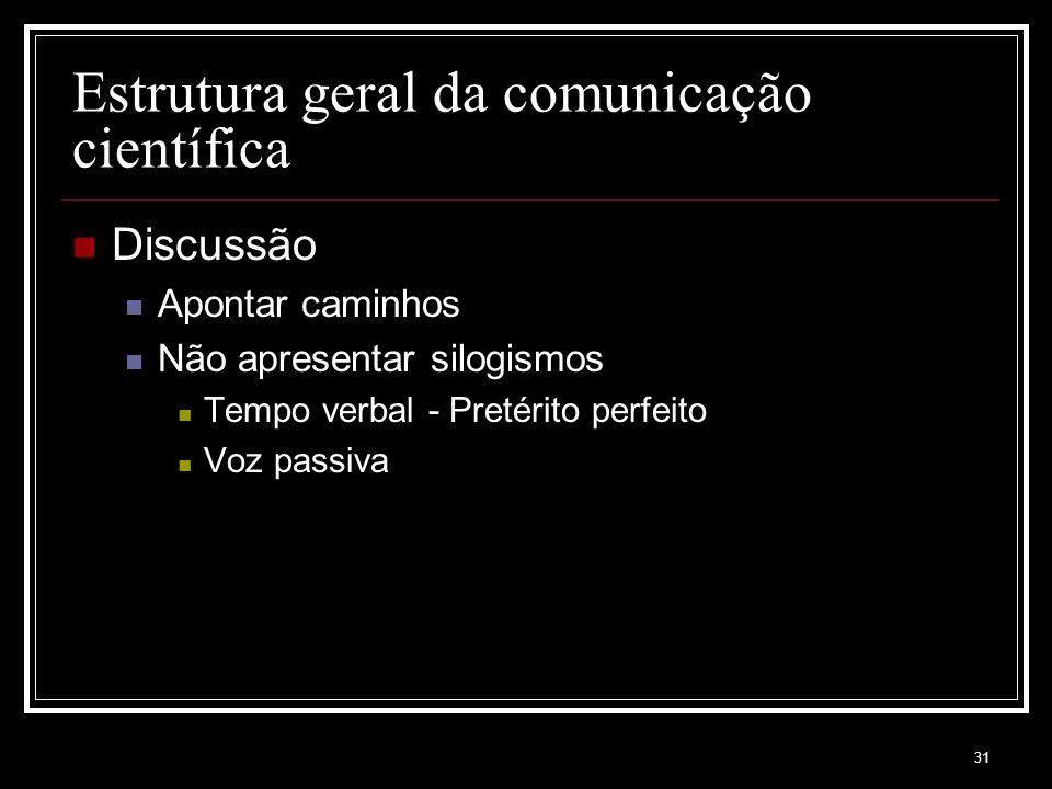 31 Estrutura geral da comunicação científica Discussão Apontar caminhos Não apresentar silogismos Tempo verbal - Pretérito perfeito Voz passiva