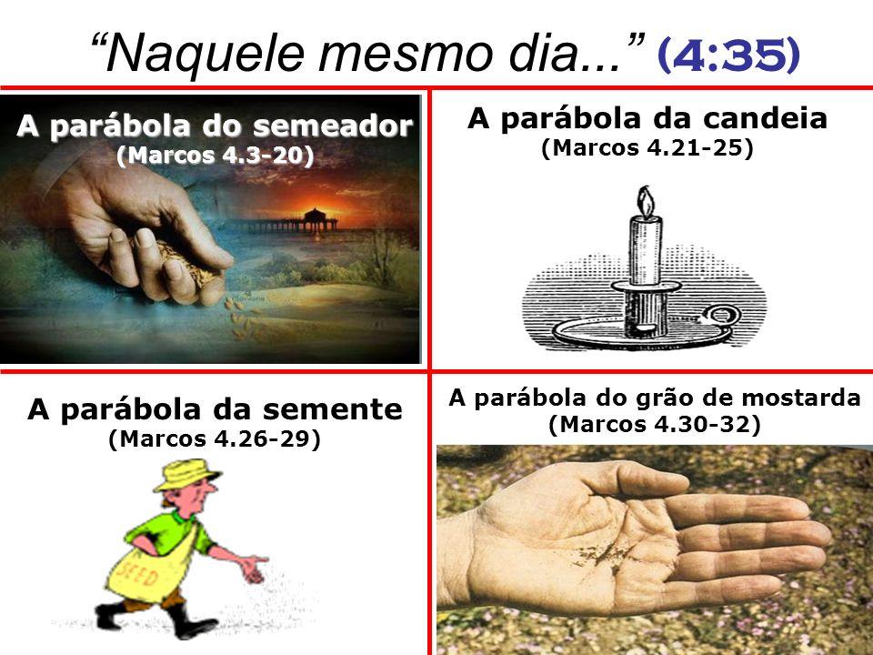 A parábola da candeia (Marcos 4.21-25) A parábola da semente (Marcos 4.26-29) A parábola do semeador (Marcos 4.3-20) A parábola do grão de mostarda (M