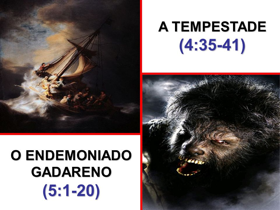 A TEMPESTADE (4:35-41) O ENDEMONIADO GADARENO (5:1-20)