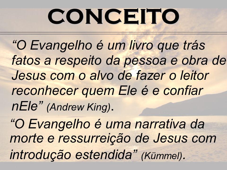CONCEITO O Evangelho é um livro que trás fatos a respeito da pessoa e obra de Jesus com o alvo de fazer o leitor reconhecer quem Ele é e confiar nEle