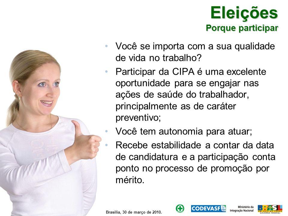 Brasília, 30 de março de 2010. Eleições Porque participar Você se importa com a sua qualidade de vida no trabalho? Participar da CIPA é uma excelente