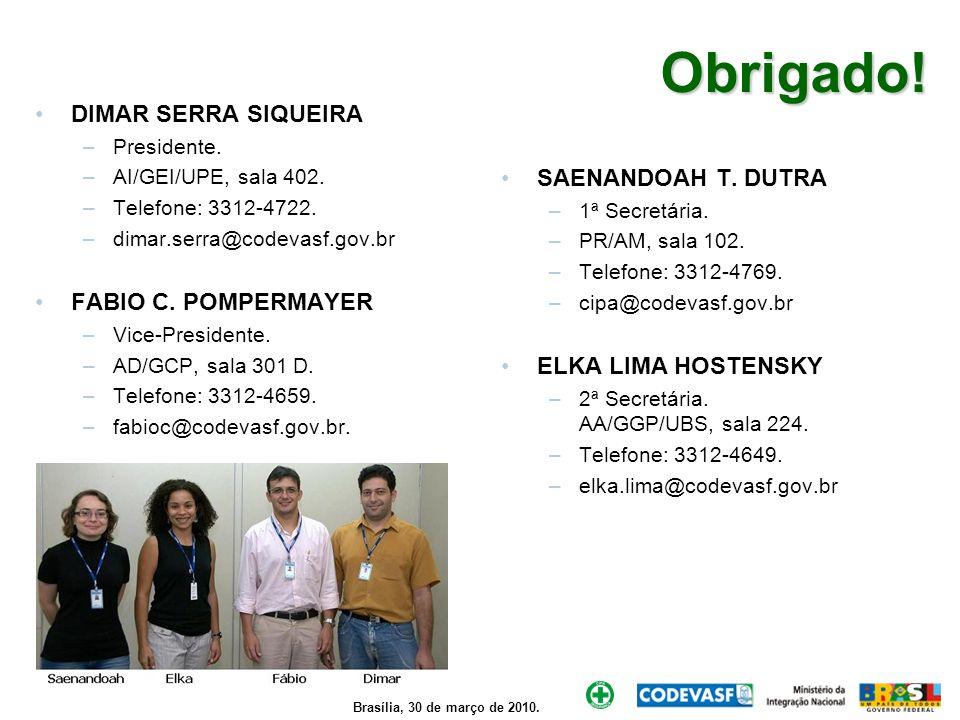 Brasília, 30 de março de 2010. Obrigado! DIMAR SERRA SIQUEIRA –Presidente. –AI/GEI/UPE, sala 402. –Telefone: 3312-4722. –dimar.serra@codevasf.gov.br F