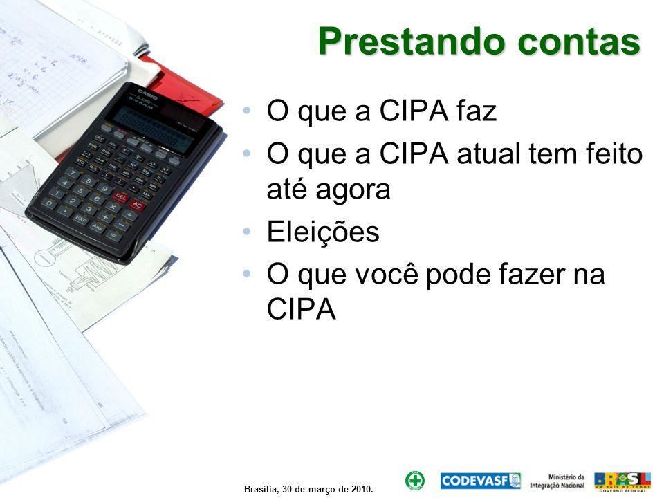 Brasília, 30 de março de 2010. Prestando contas O que a CIPA faz O que a CIPA atual tem feito até agora Eleições O que você pode fazer na CIPA