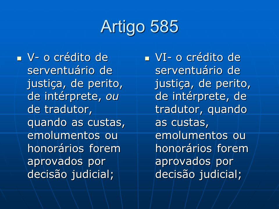 Artigo 585 V- o crédito de serventuário de justiça, de perito, de intérprete, ou de tradutor, quando as custas, emolumentos ou honorários forem aprova