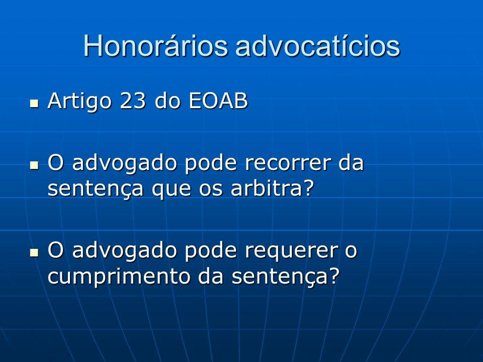 Honorários advocatícios Artigo 23 do EOAB Artigo 23 do EOAB O advogado pode recorrer da sentença que os arbitra? O advogado pode recorrer da sentença