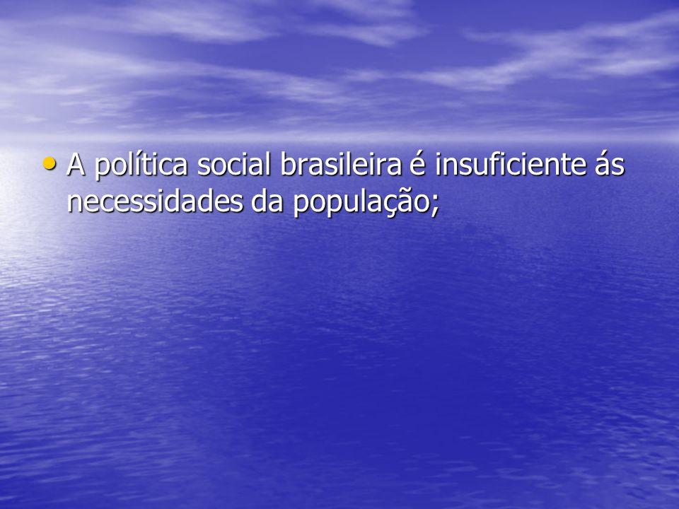 A política social brasileira é insuficiente ás necessidades da população; A política social brasileira é insuficiente ás necessidades da população;