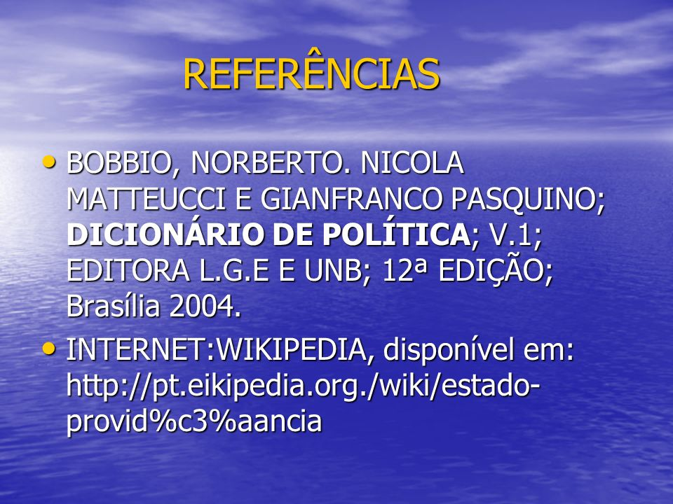 REFERÊNCIAS REFERÊNCIAS BOBBIO, NORBERTO. NICOLA MATTEUCCI E GIANFRANCO PASQUINO; DICIONÁRIO DE POLÍTICA; V.1; EDITORA L.G.E E UNB; 12ª EDIÇÃO; Brasíl