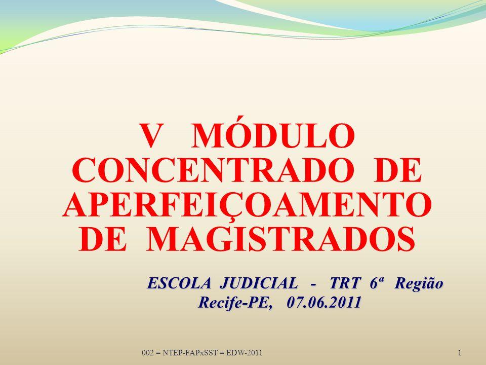 002 = NTEP-FAPxSST = EDW-20111 ESCOLA JUDICIAL - TRT 6ª Região Recife-PE, 07.06.2011 V MÓDULO CONCENTRADO DE APERFEIÇOAMENTO DE MAGISTRADOS ESCOLA JUDICIAL - TRT 6ª Região Recife-PE, 07.06.2011